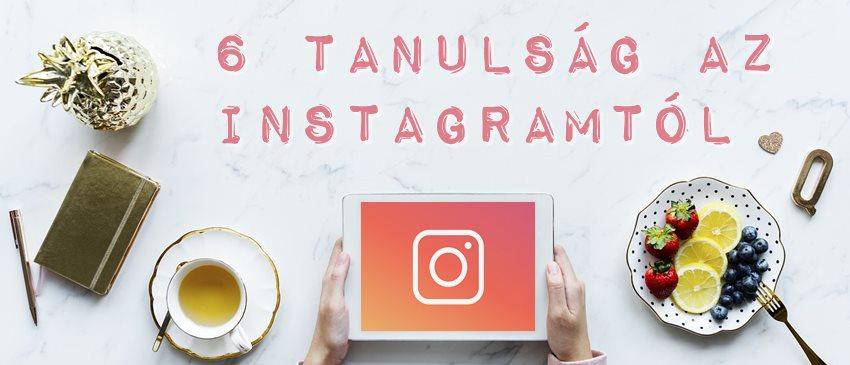 6 dolog, amit az Instagram tanított